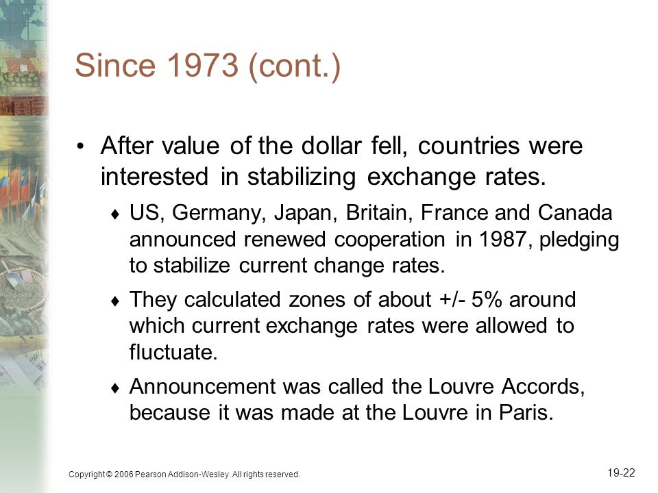 Since 1973 (cont.) After value of the dollar fell, countries were interested in stabilizing exchange rates.