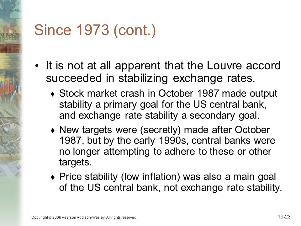 Since 1973 (cont.) It is not at all apparent that the Louvre accord succeeded in stabilizing exchange rates.