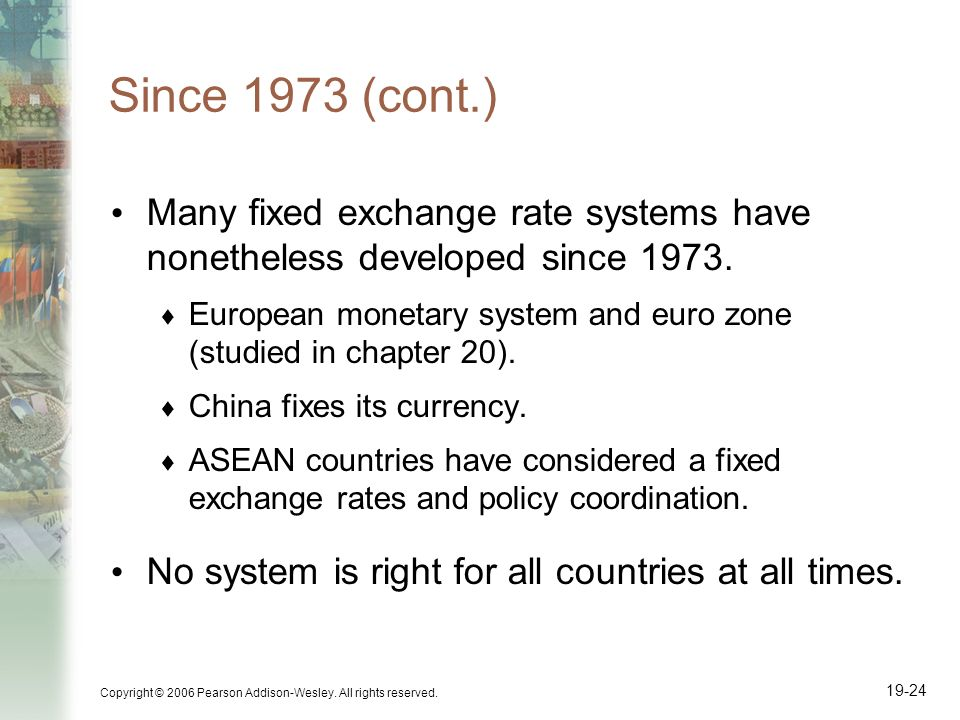 Since 1973 (cont.) Many fixed exchange rate systems have nonetheless developed since