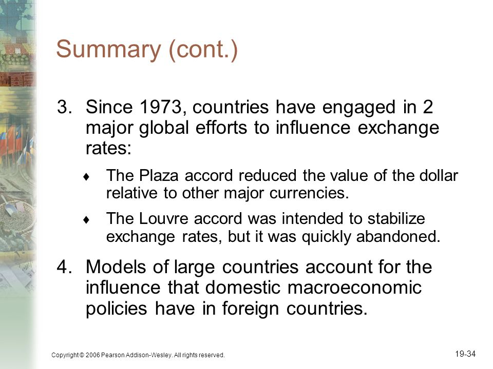 Summary (cont.) Since 1973, countries have engaged in 2 major global efforts to influence exchange rates: