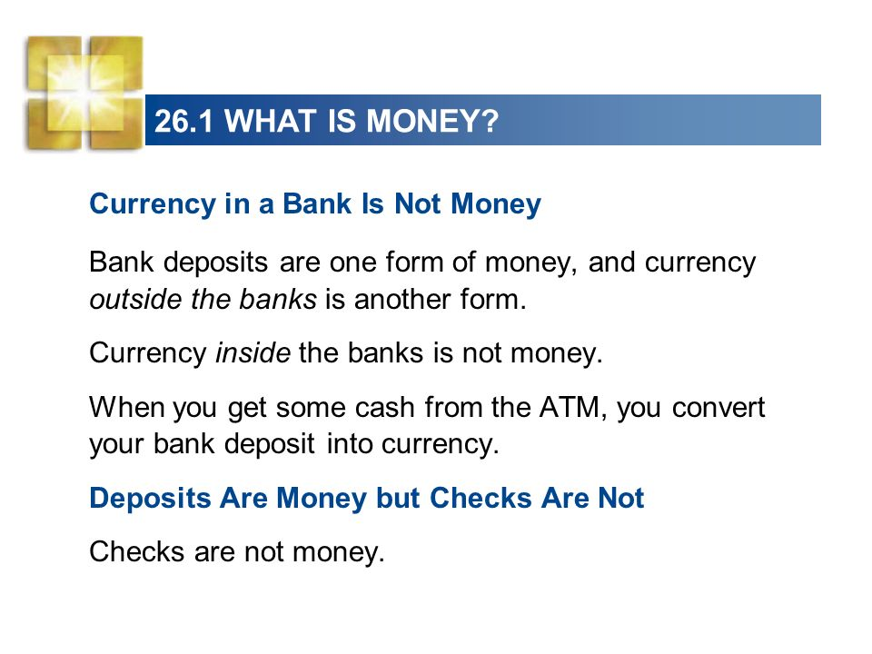 26.1 WHAT IS MONEY Currency in a Bank Is Not Money