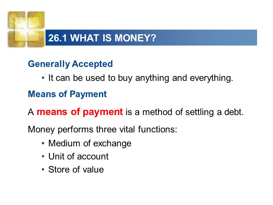 26.1 WHAT IS MONEY Generally Accepted