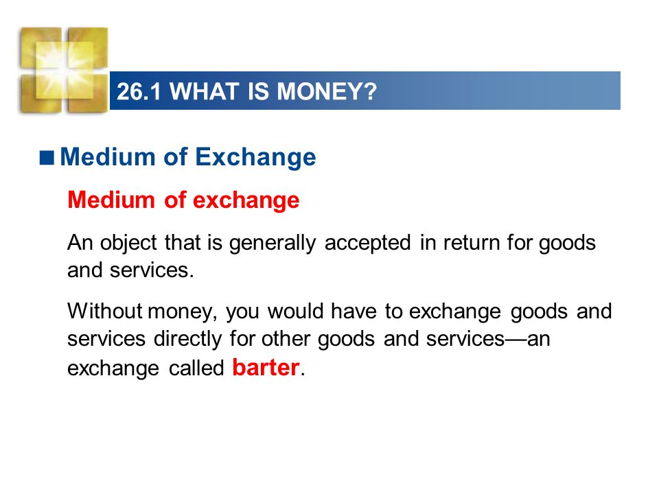 Medium of Exchange 26.1 WHAT IS MONEY Medium of exchange