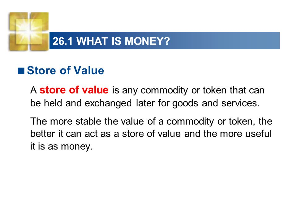 Store of Value 26.1 WHAT IS MONEY