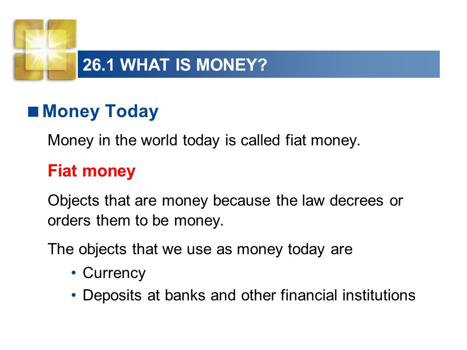 Money Today 26.1 WHAT IS MONEY Fiat money