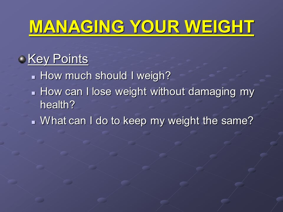 MANAGING YOUR WEIGHT Key Points How much should I weigh