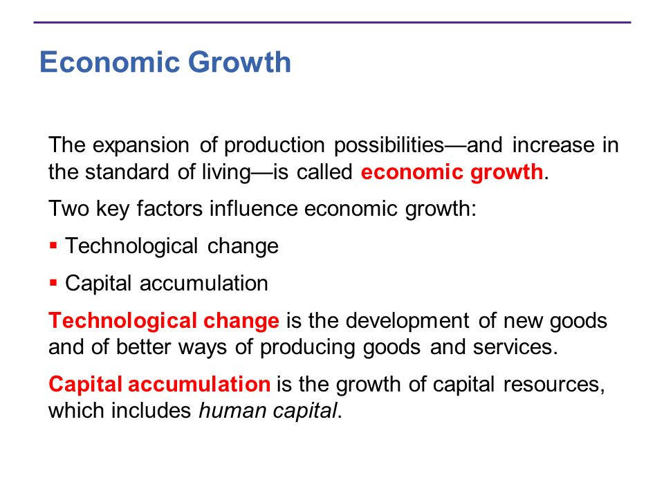 Economic Growth The expansion of production possibilities—and increase in the standard of living—is called economic growth.