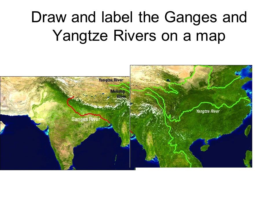 Draw and label the Ganges and Yangtze Rivers on a map - ppt video ...