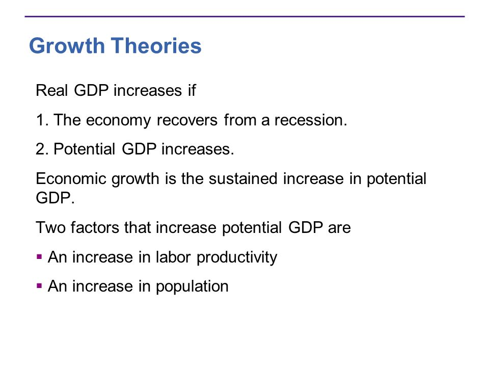 Growth Theories Real GDP increases if
