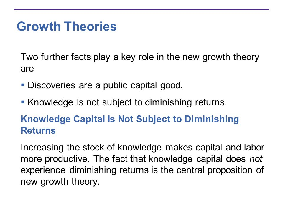 Growth Theories Two further facts play a key role in the new growth theory are. Discoveries are a public capital good.