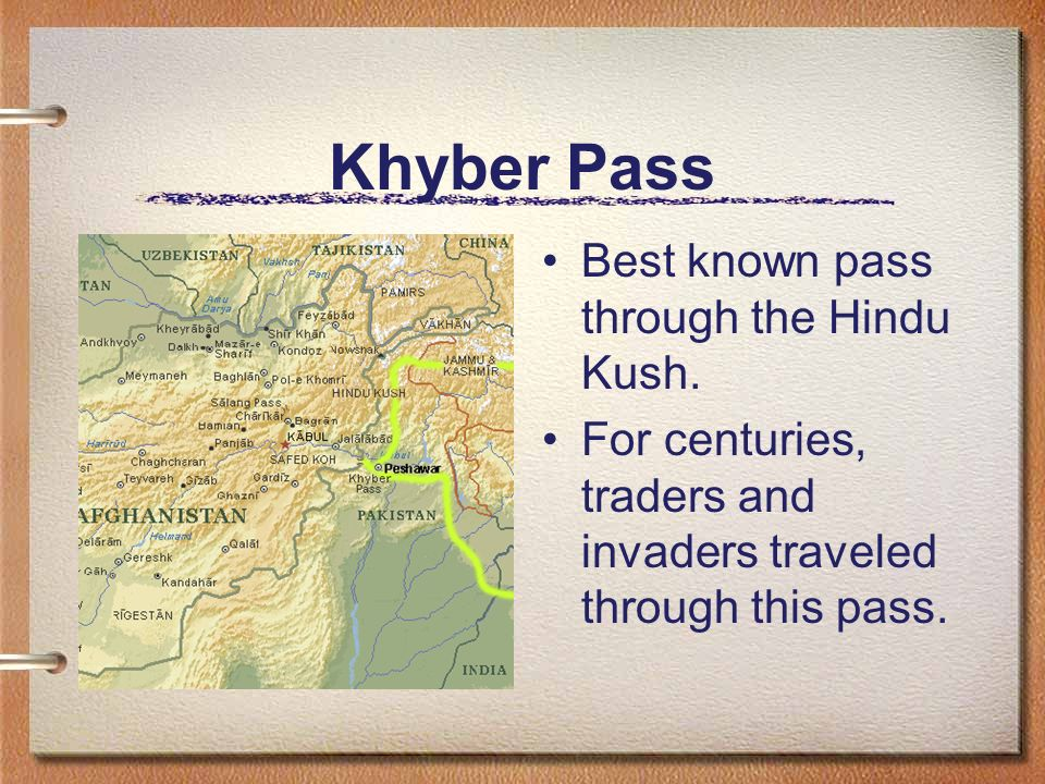 Khyber Pass Best known pass through the Hindu Kush.