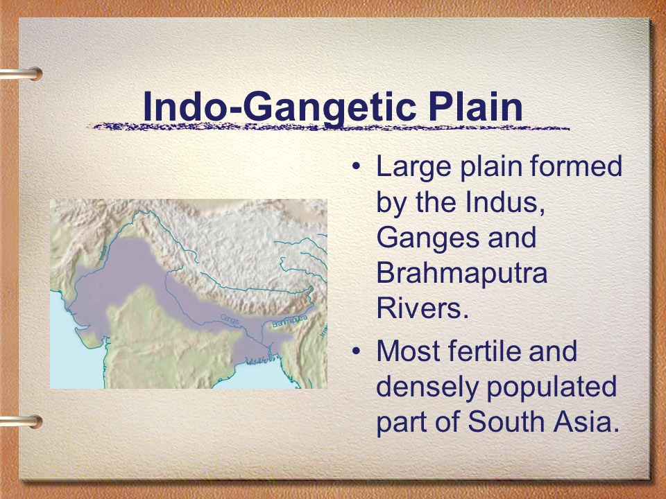 Indo-Gangetic Plain Large plain formed by the Indus, Ganges and Brahmaputra Rivers.