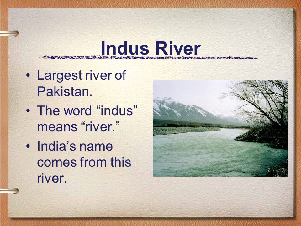 Indus River Largest river of Pakistan. The word indus means river.