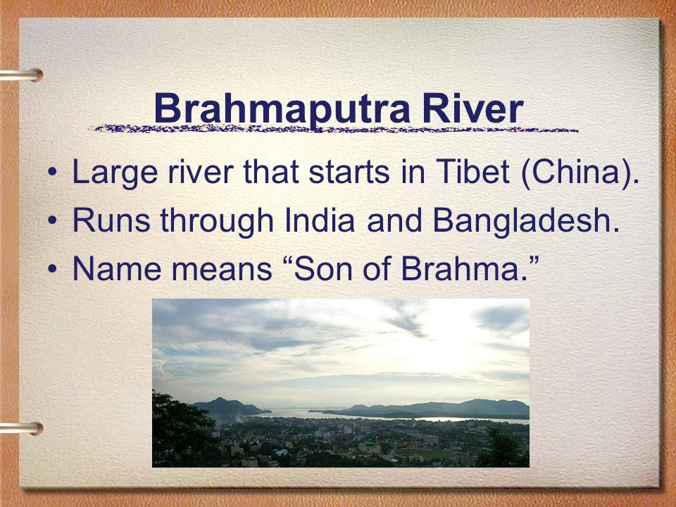 Brahmaputra River Large river that starts in Tibet (China).