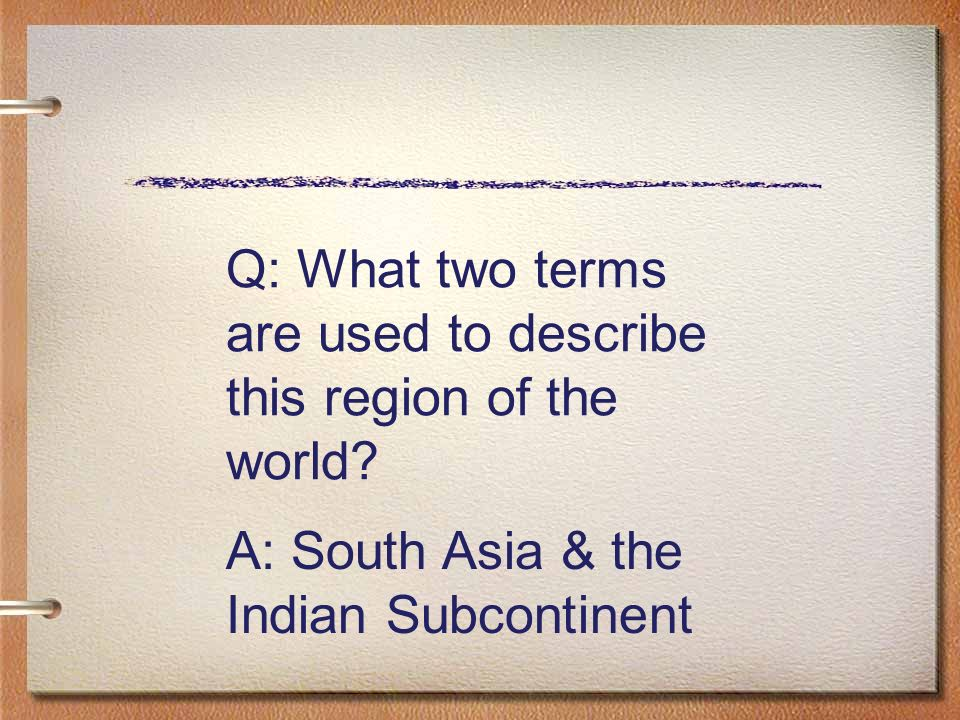 Q: What two terms are used to describe this region of the world