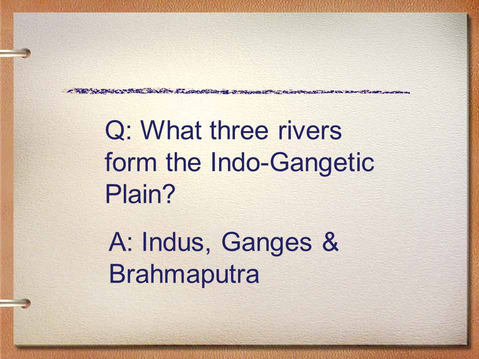 Q: What three rivers form the Indo-Gangetic Plain