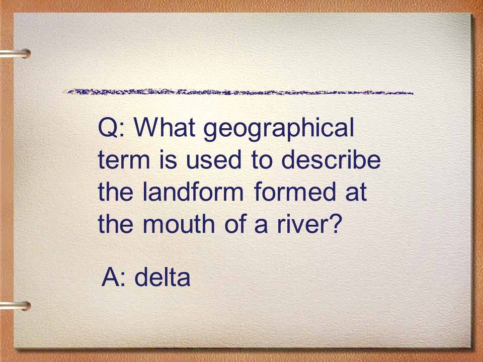 Q: What geographical term is used to describe the landform formed at the mouth of a river