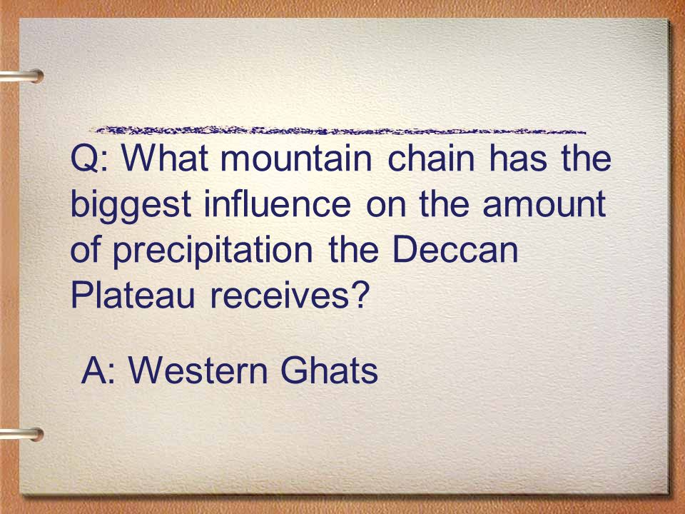 Q: What mountain chain has the biggest influence on the amount of precipitation the Deccan Plateau receives