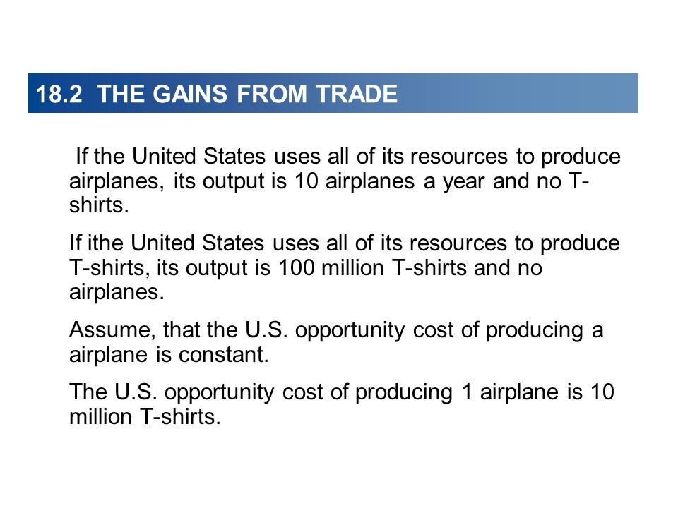 18.2 THE GAINS FROM TRADE If the United States uses all of its resources to produce airplanes, its output is 10 airplanes a year and no T-shirts.