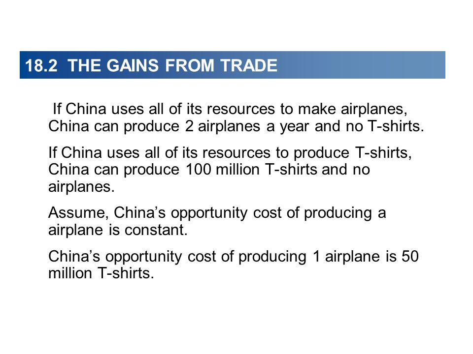 18.2 THE GAINS FROM TRADE If China uses all of its resources to make airplanes, China can produce 2 airplanes a year and no T-shirts.