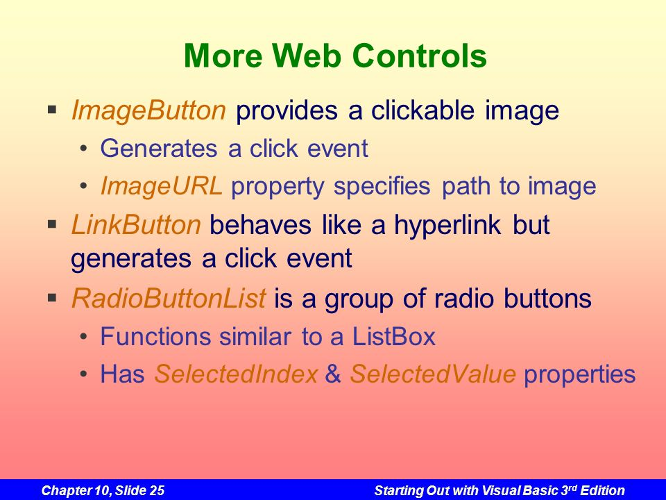 More Web Controls ImageButton provides a clickable image
