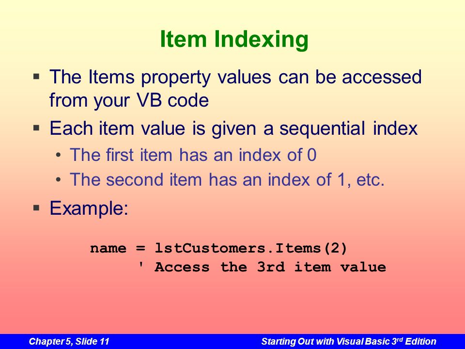Item Indexing The Items property values can be accessed from your VB code. Each item value is given a sequential index.