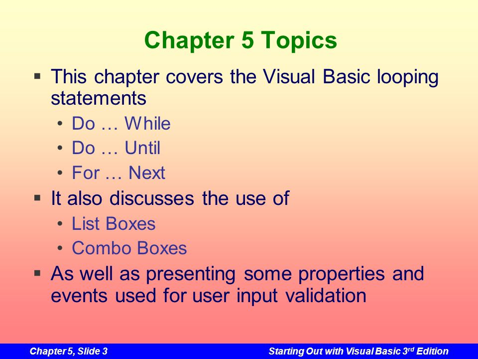 Chapter 5 Topics This chapter covers the Visual Basic looping statements. Do … While. Do … Until.