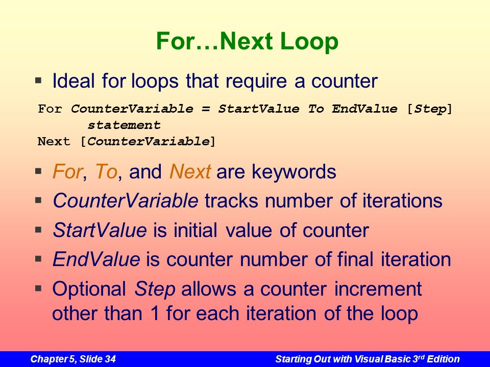 For…Next Loop Ideal for loops that require a counter