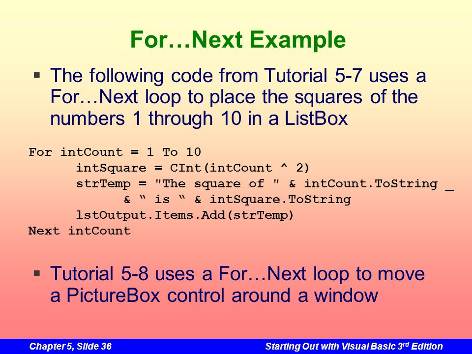 For…Next Example The following code from Tutorial 5-7 uses a For…Next loop to place the squares of the numbers 1 through 10 in a ListBox.