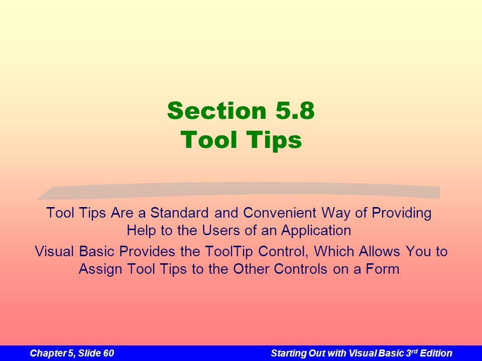 Section 5.8 Tool Tips Tool Tips Are a Standard and Convenient Way of Providing Help to the Users of an Application.