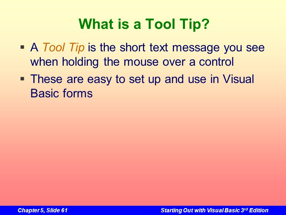 What is a Tool Tip A Tool Tip is the short text message you see when holding the mouse over a control.