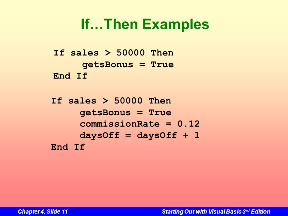 If…Then Examples If sales > 50000 Then getsBonus = True End If