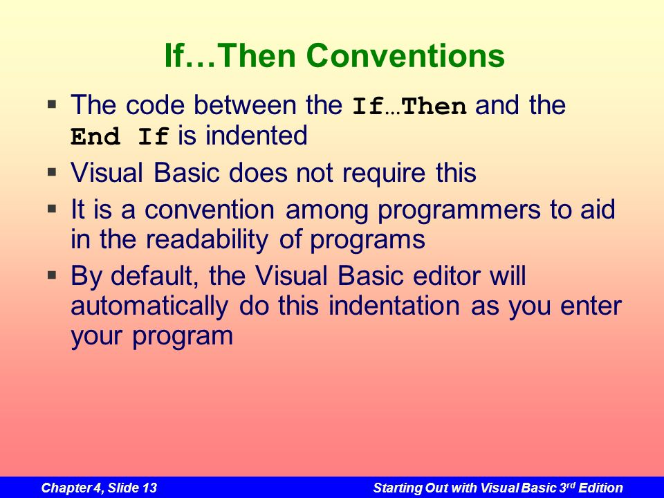 If…Then Conventions The code between the If…Then and the End If is indented. Visual Basic does not require this.