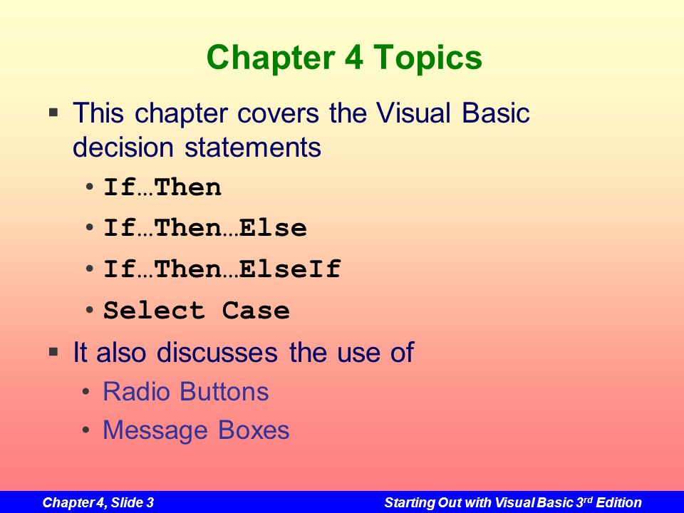 Chapter 4 Topics This chapter covers the Visual Basic decision statements. If…Then. If…Then…Else.