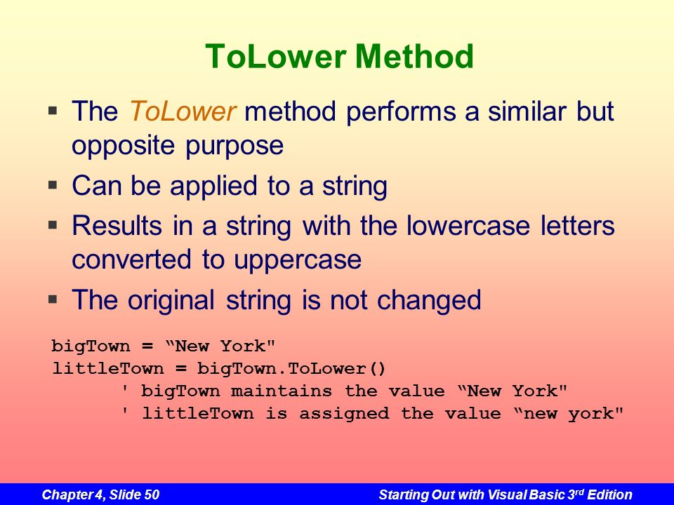 ToLower Method The ToLower method performs a similar but opposite purpose. Can be applied to a string.