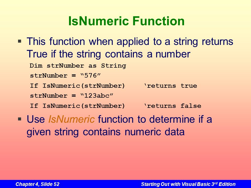 IsNumeric Function This function when applied to a string returns True if the string contains a number.