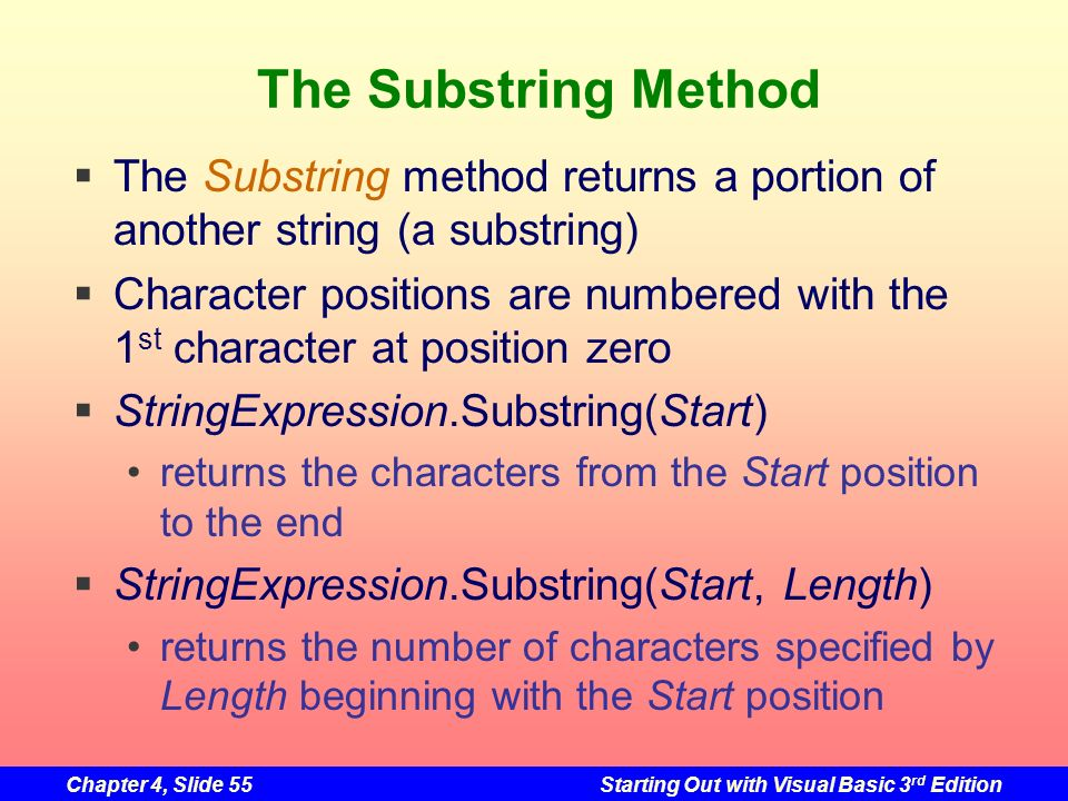 The Substring Method The Substring method returns a portion of another string (a substring)