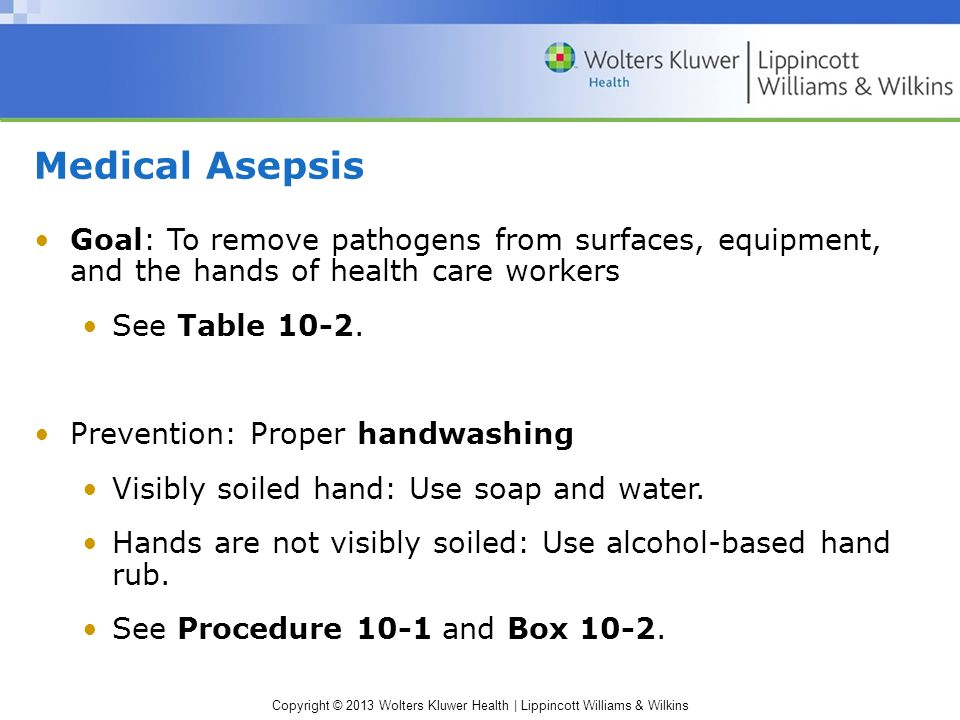 Medical Asepsis Goal: To remove pathogens from surfaces, equipment, and the hands of health care workers.