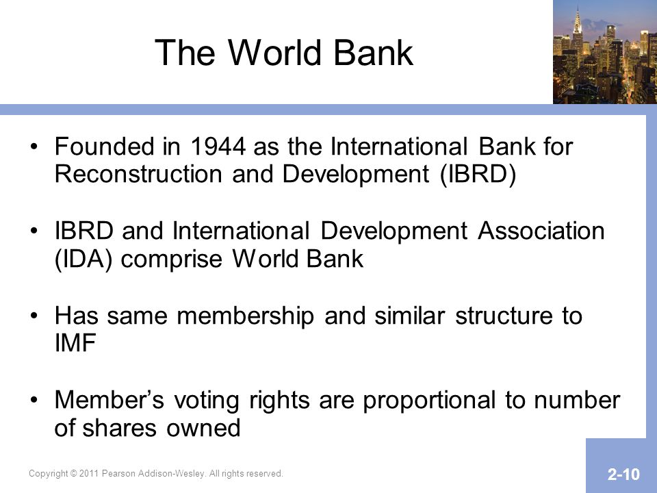 The World Bank Founded in 1944 as the International Bank for Reconstruction and Development (IBRD)