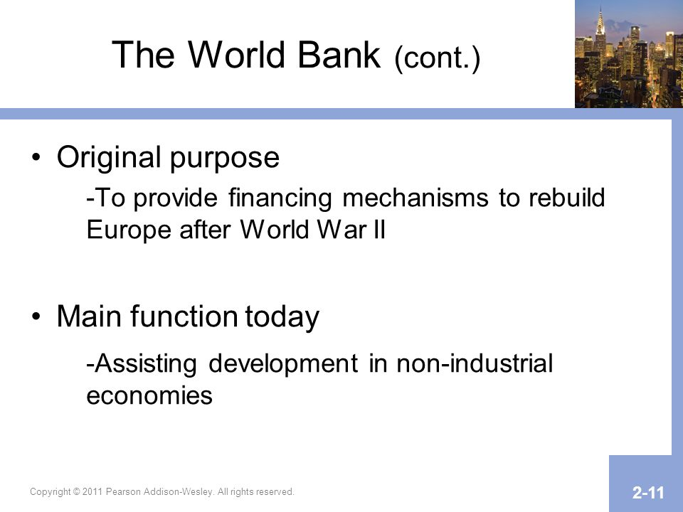 The World Bank (cont.) Original purpose Main function today