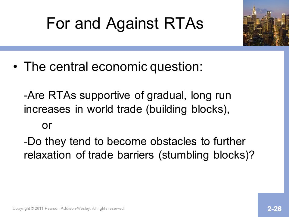 For and Against RTAs The central economic question: