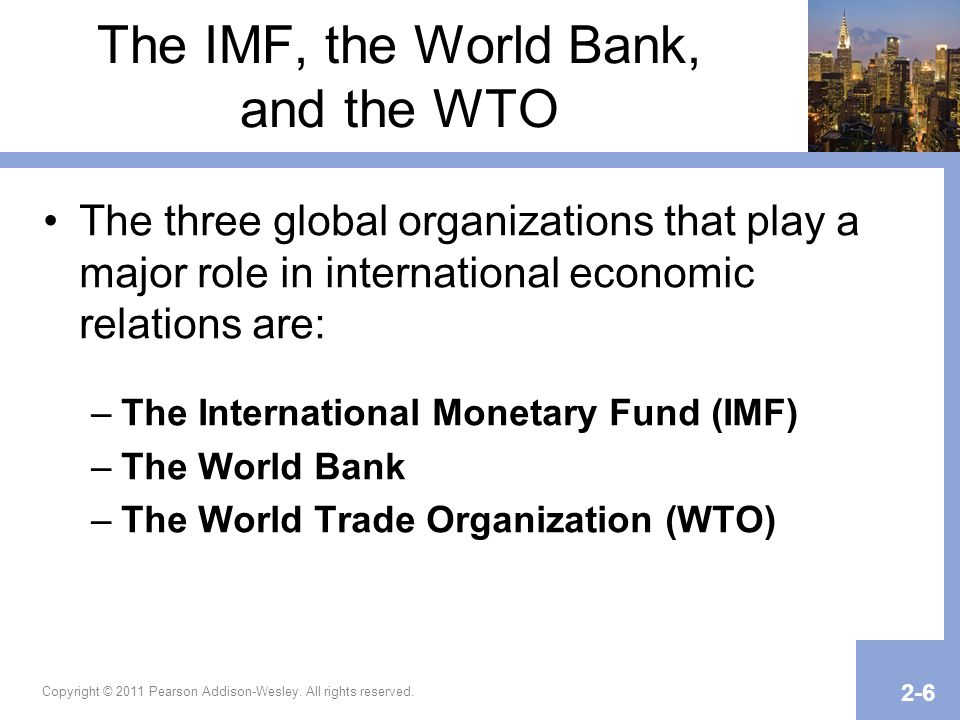 The IMF, the World Bank, and the WTO