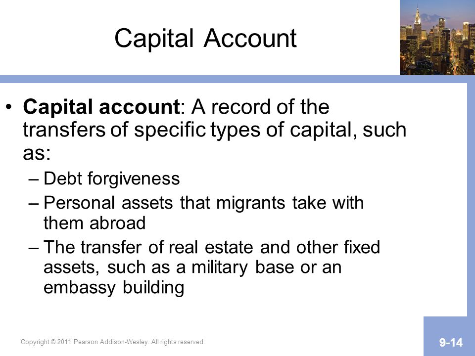 Capital Account Capital account: A record of the transfers of specific types of capital, such as: Debt forgiveness.