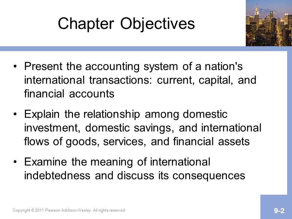Chapter Objectives Present the accounting system of a nation s international transactions: current, capital, and financial accounts.