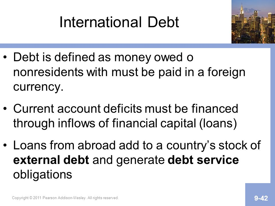 International Debt Debt is defined as money owed o nonresidents with must be paid in a foreign currency.