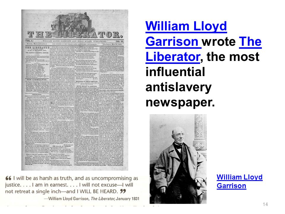 William Lloyd Garrison wrote The Liberator, the most influential antislavery newspaper.