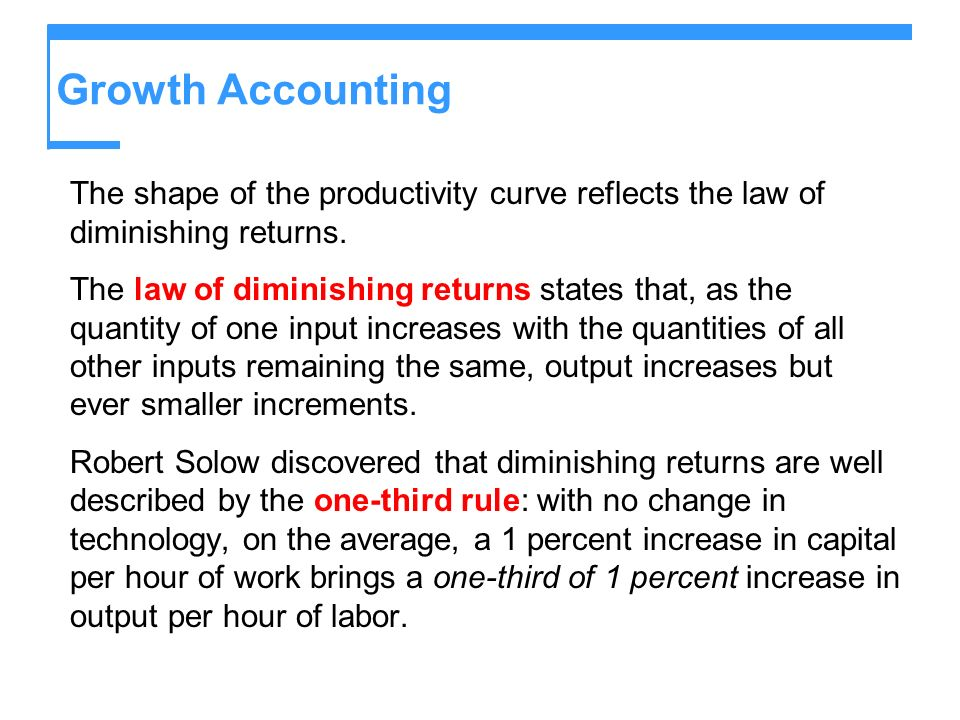 Growth Accounting The shape of the productivity curve reflects the law of diminishing returns.