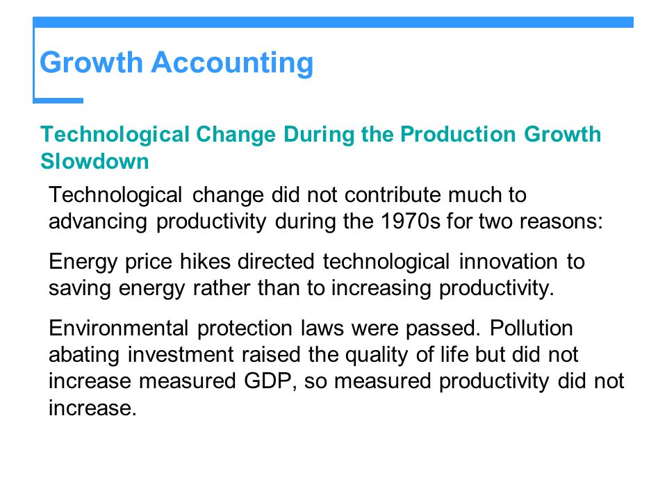 Growth Accounting Technological Change During the Production Growth Slowdown.