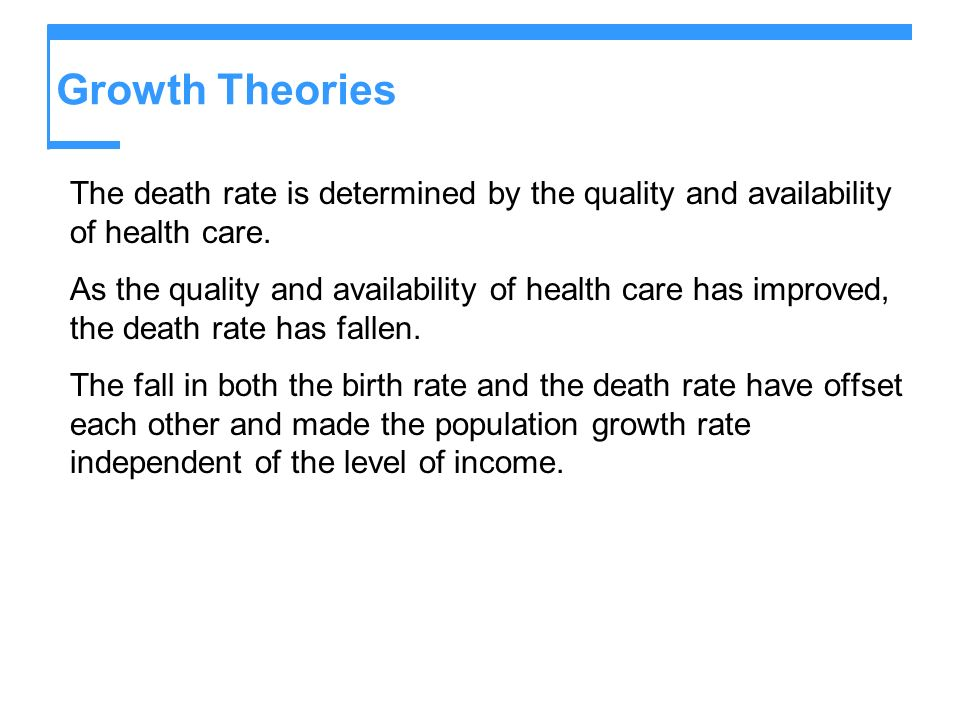Growth Theories The death rate is determined by the quality and availability of health care.