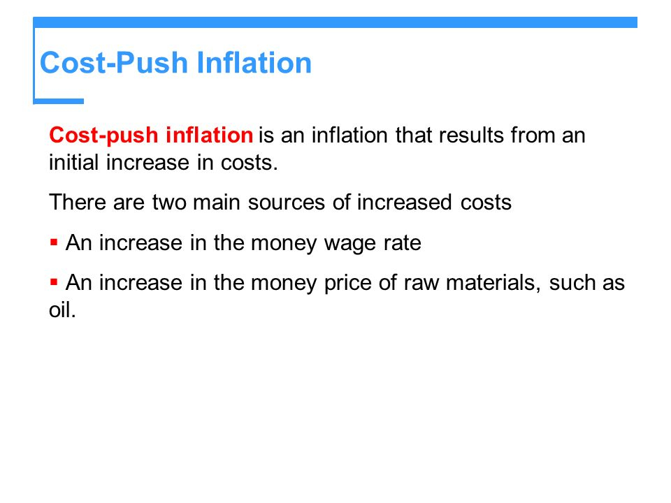 Cost-Push Inflation Cost-push inflation is an inflation that results from an initial increase in costs.